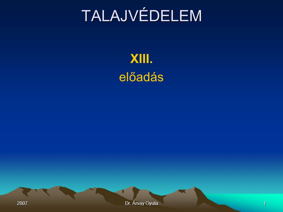 TALAJVÉDELEM XIII. előadás 2007. Dr. Árvay Gyula
