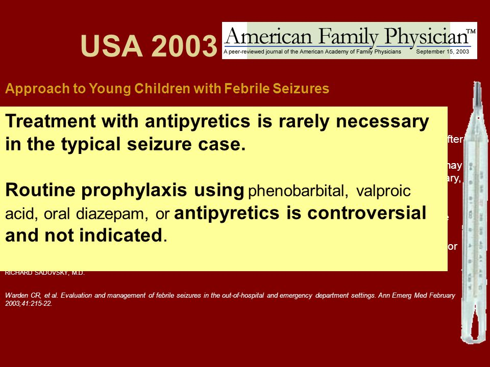 USA 2003 Approach to Young Children with Febrile Seizures. Treatment with antipyretics is rarely necessary in the typical seizure case.