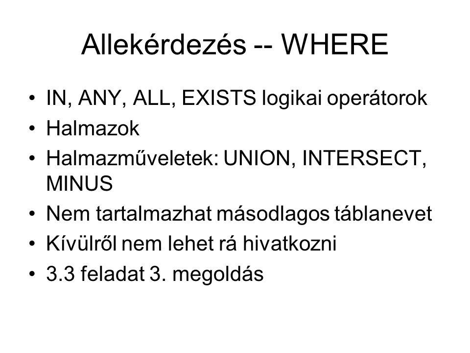Allekérdezés -- WHERE IN, ANY, ALL, EXISTS logikai operátorok Halmazok