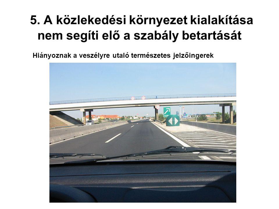 5. A közlekedési környezet kialakítása nem segíti elő a szabály betartását
