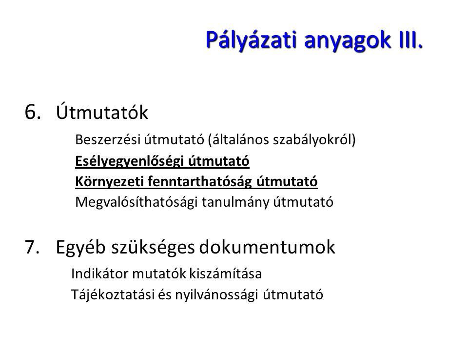 Pályázati anyagok III. 6. Útmutatók 7. Egyéb szükséges dokumentumok