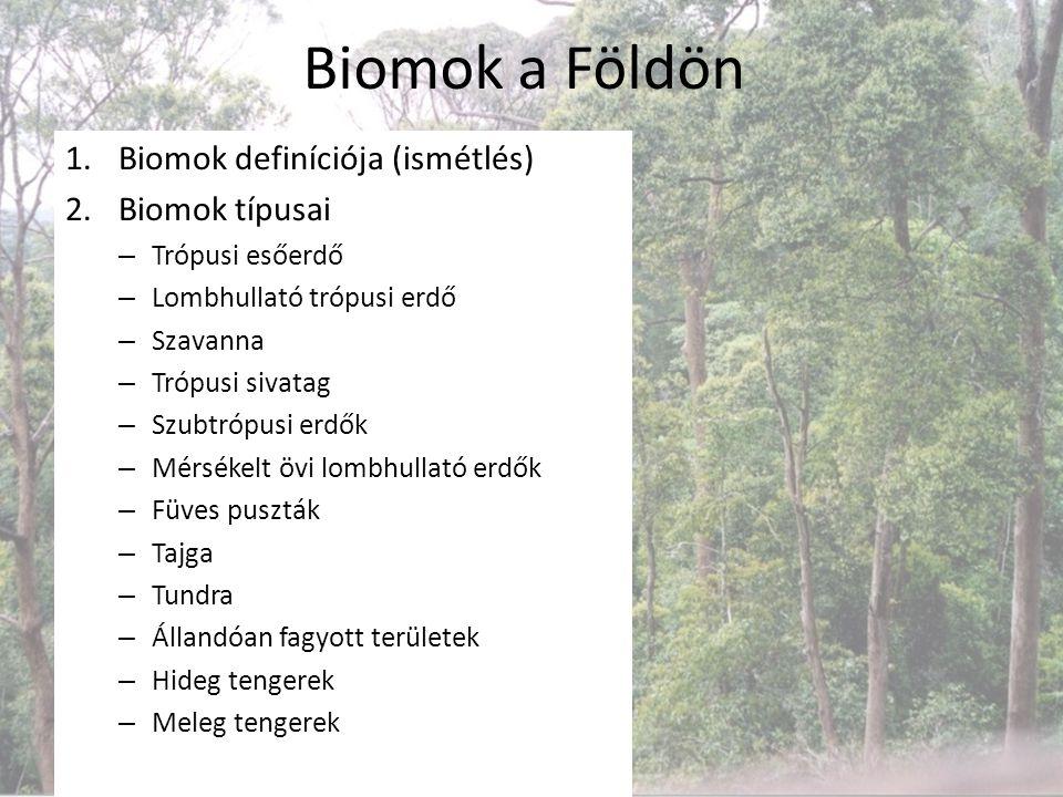 Biomok a Földön Biomok definíciója (ismétlés) Biomok típusai