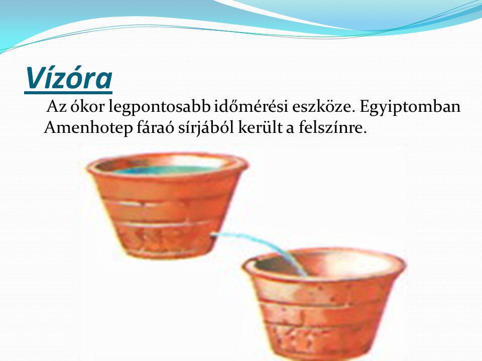 Vízóra Az ókor legpontosabb időmérési eszköze.