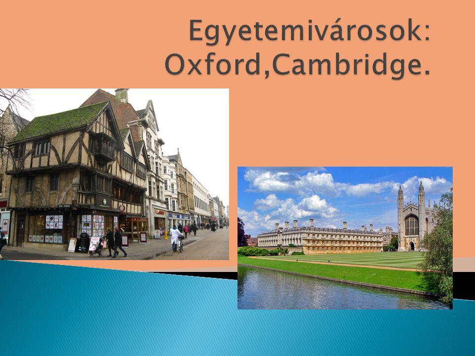 Egyetemivárosok: Oxford,Cambridge.