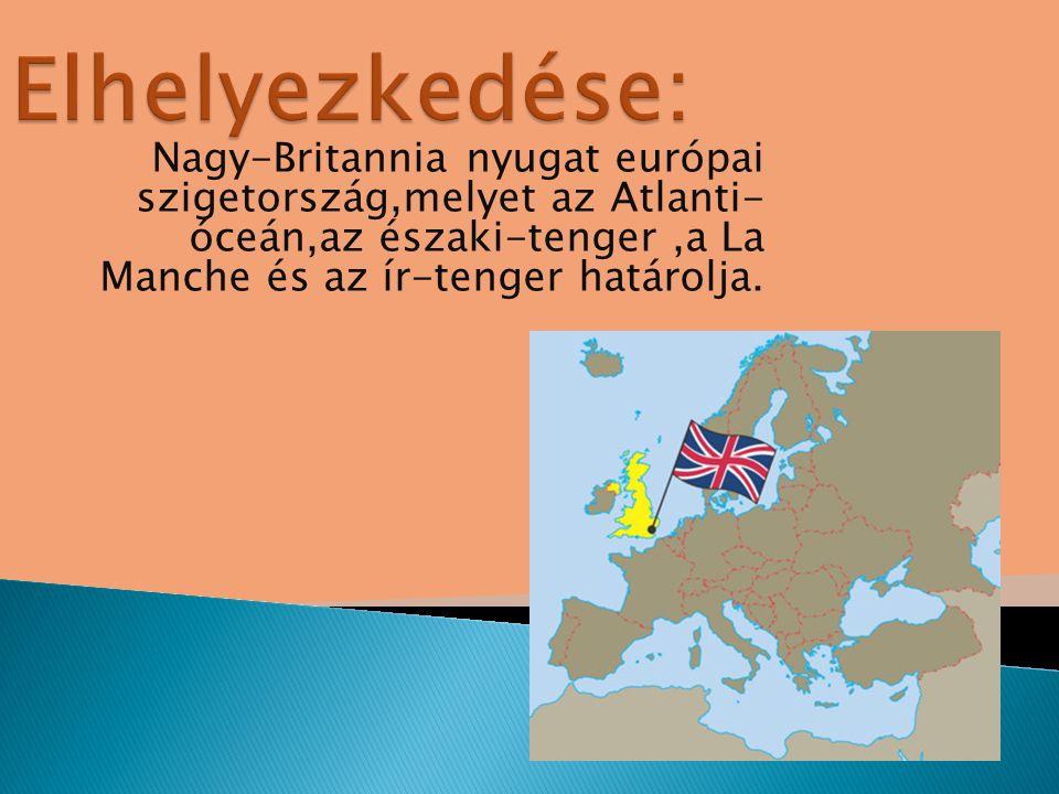 Elhelyezkedése: Nagy-Britannia nyugat európai szigetország,melyet az Atlanti- óceán,az északi-tenger ,a La Manche és az ír-tenger határolja.