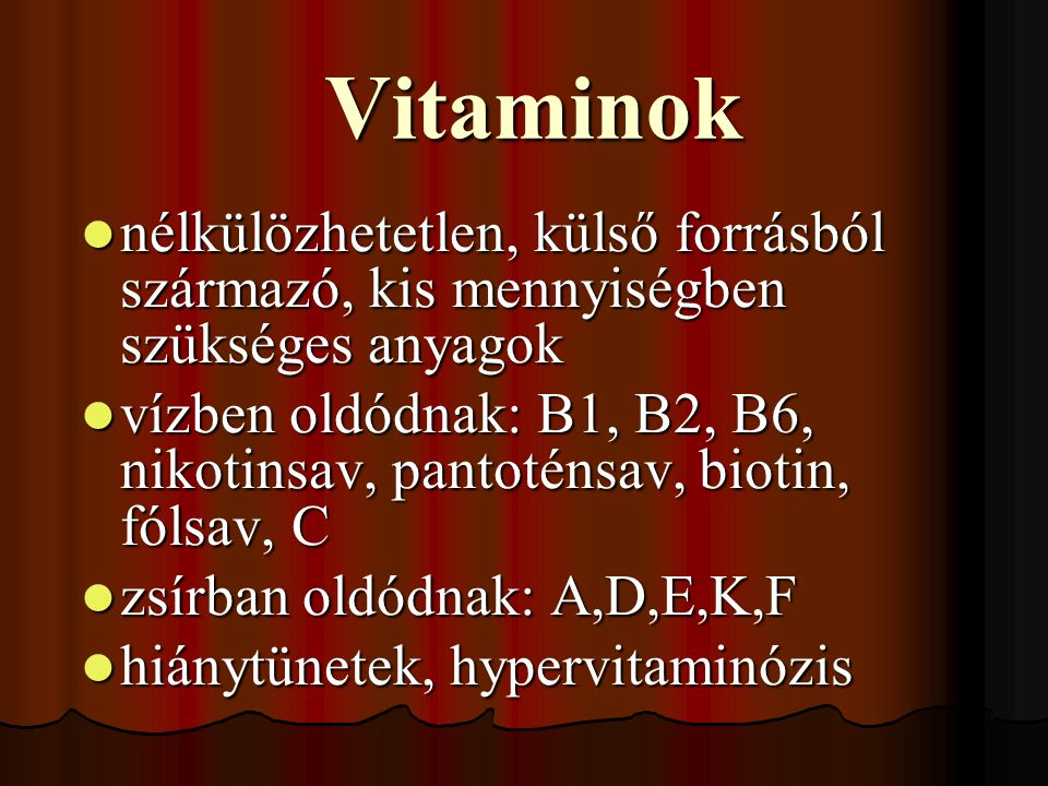 Vitaminok nélkülözhetetlen, külső forrásból származó, kis mennyiségben szükséges anyagok.