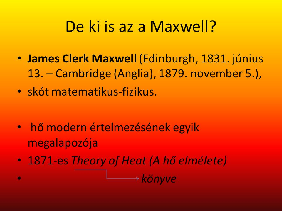 De ki is az a Maxwell James Clerk Maxwell (Edinburgh, 1831. június 13. – Cambridge (Anglia), 1879. november 5.),