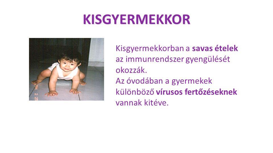 KISGYERMEKKOR Kisgyermekkorban a savas ételek az immunrendszer gyengülését okozzák.