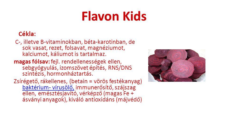 Flavon Kids Cékla: C-, illetve B-vitaminokban, béta-karotinban, de sok vasat, rezet, folsavat, magnéziumot, kalciumot, káliumot is tartalmaz.