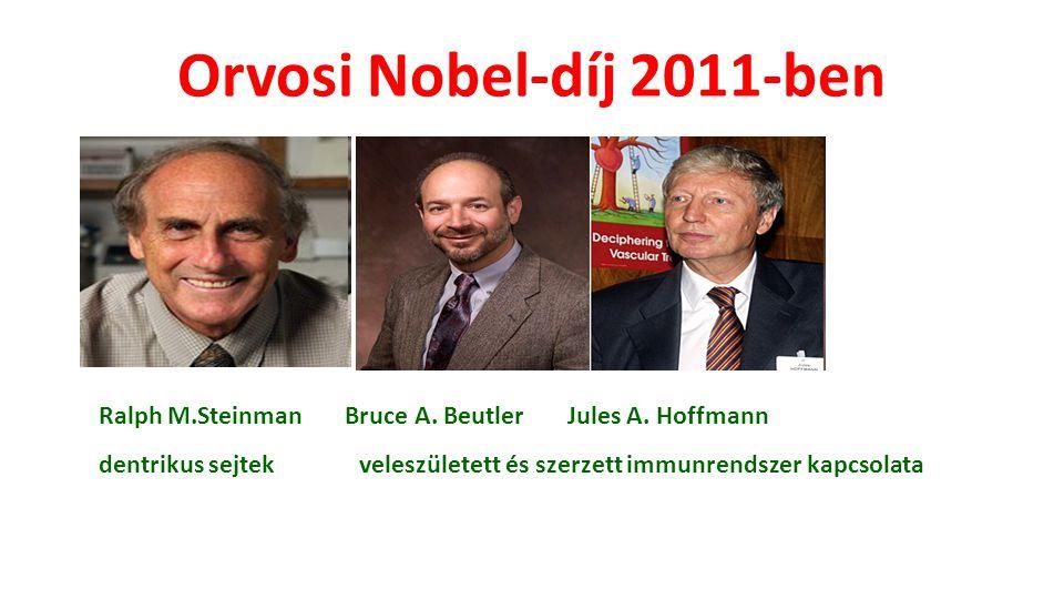Orvosi Nobel-díj 2011-ben Ralph M.Steinman Bruce A. Beutler Jules A. Hoffmann.