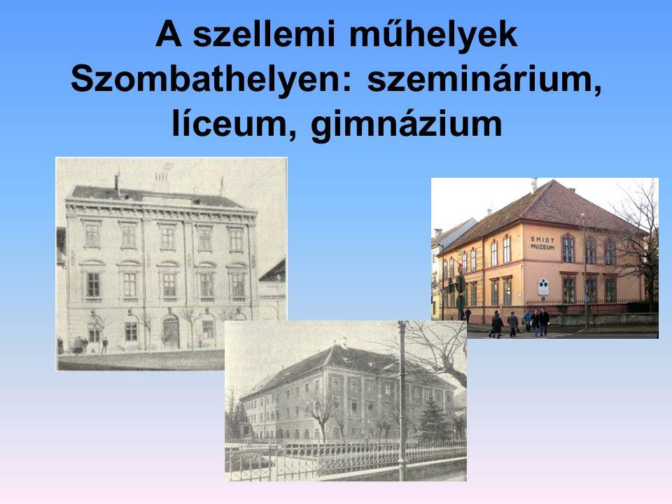 A szellemi műhelyek Szombathelyen: szeminárium, líceum, gimnázium