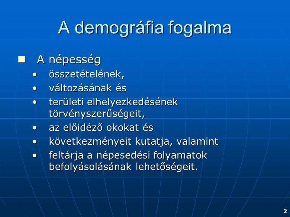 A demográfia fogalma A népesség összetételének, változásának és