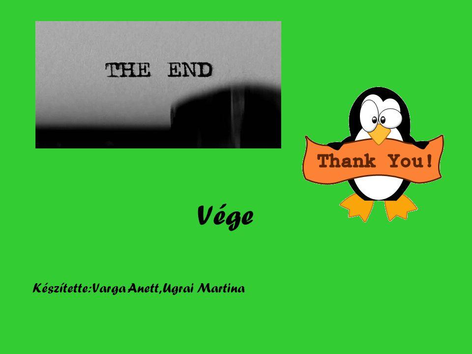 Vége Készítette: Varga Anett, Ugrai Martina