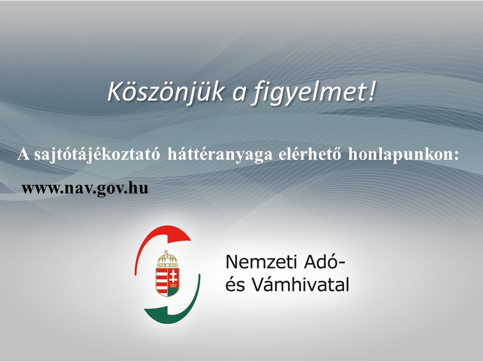 Köszönjük a figyelmet! A sajtótájékoztató háttéranyaga elérhető honlapunkon: www.nav.gov.hu