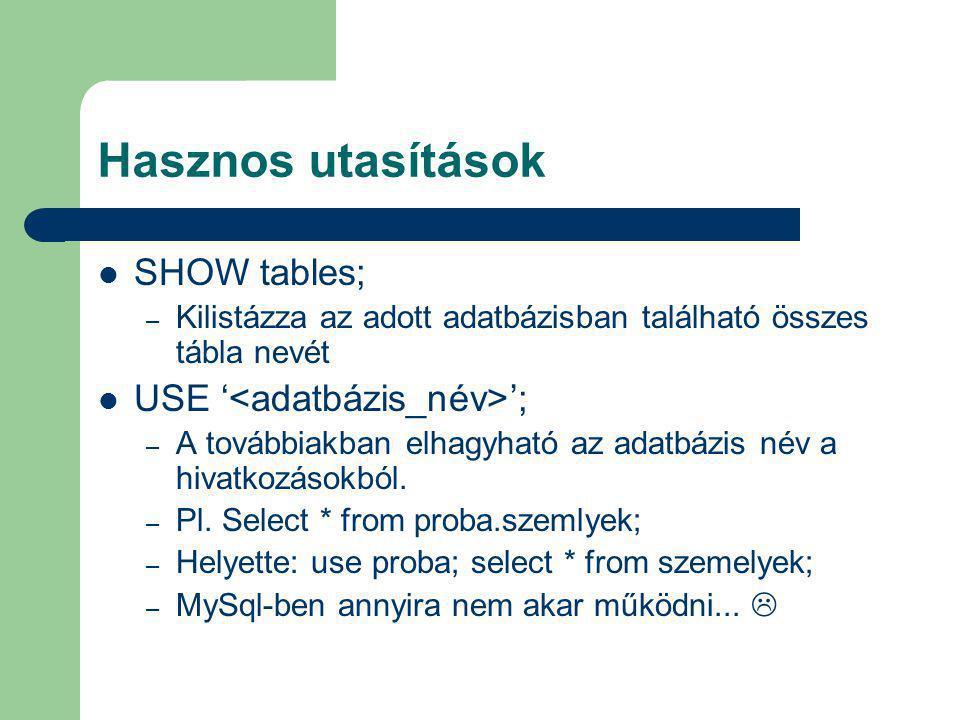 Hasznos utasítások SHOW tables; USE '<adatbázis_név>';