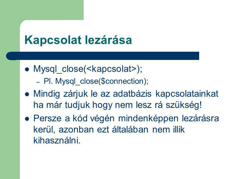 Kapcsolat lezárása Mysql_close(<kapcsolat>);