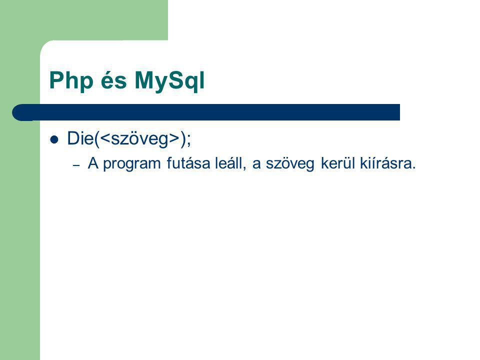 Php és MySql Die(<szöveg>);