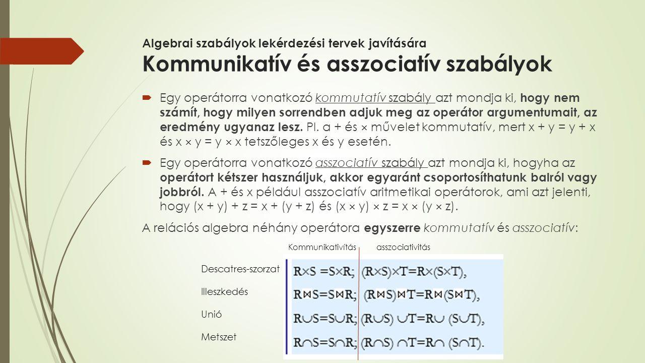 Algebrai szabályok lekérdezési tervek javítására Kommunikatív és asszociatív szabályok