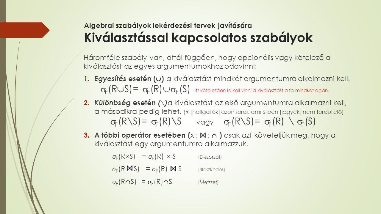 Algebrai szabályok lekérdezési tervek javítására Kiválasztással kapcsolatos szabályok