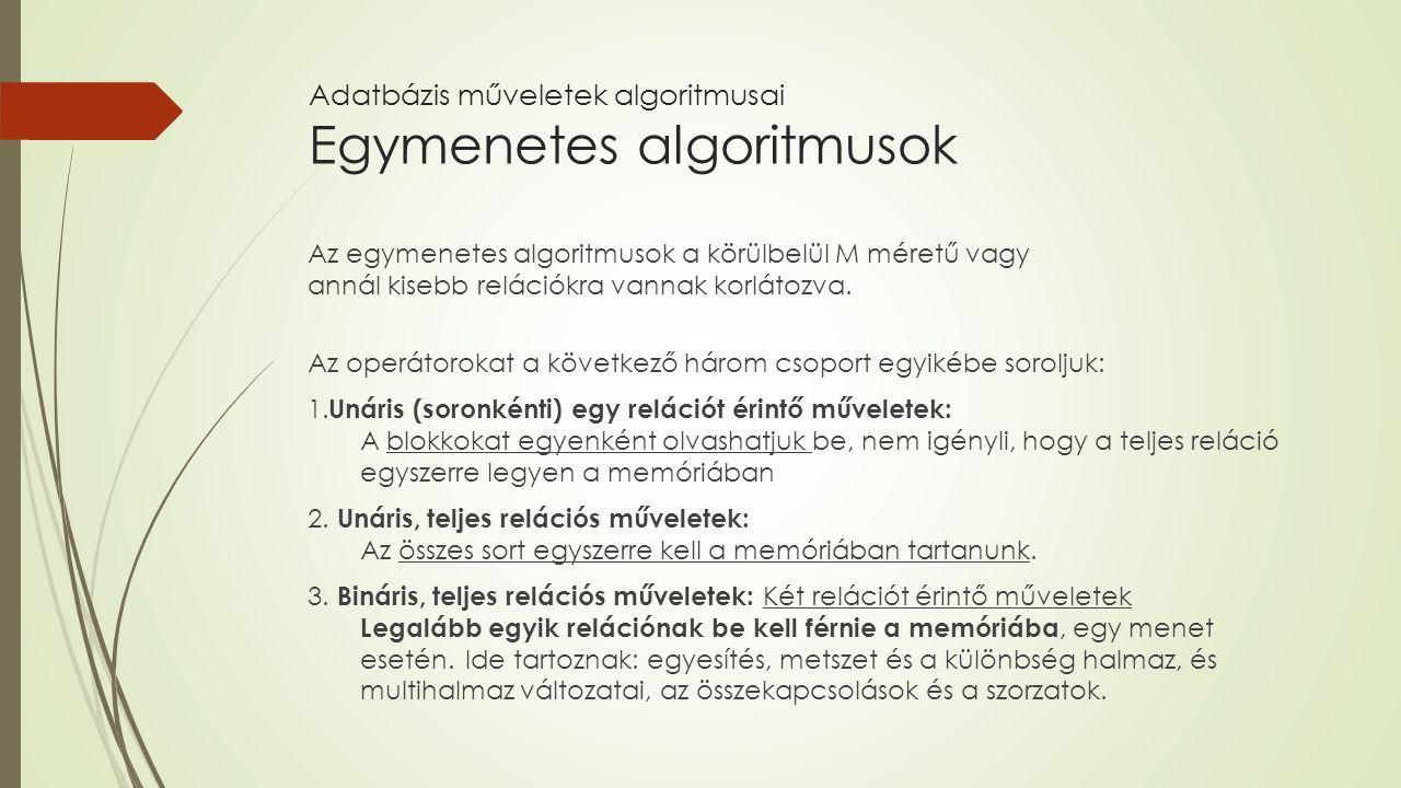 Adatbázis műveletek algoritmusai Egymenetes algoritmusok