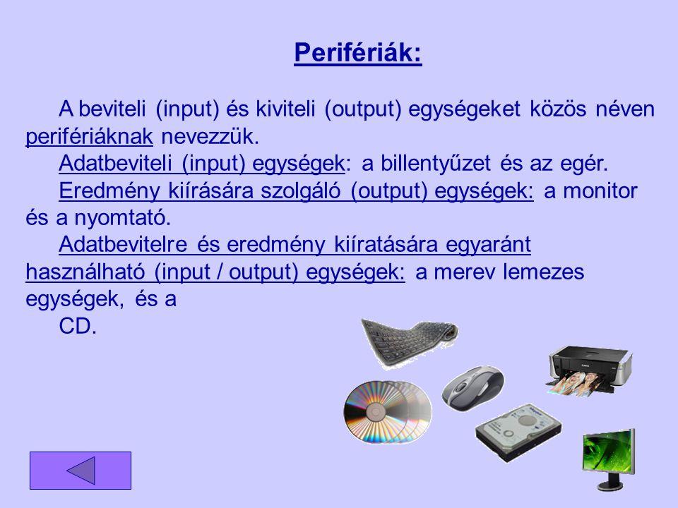 Perifériák: A beviteli (input) és kiviteli (output) egységeket közös néven perifériáknak nevezzük.