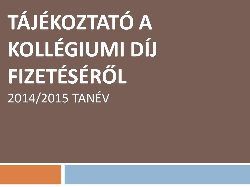 Tájékoztató a kollégiumi díj fizetéséről 2014/2015 tanév