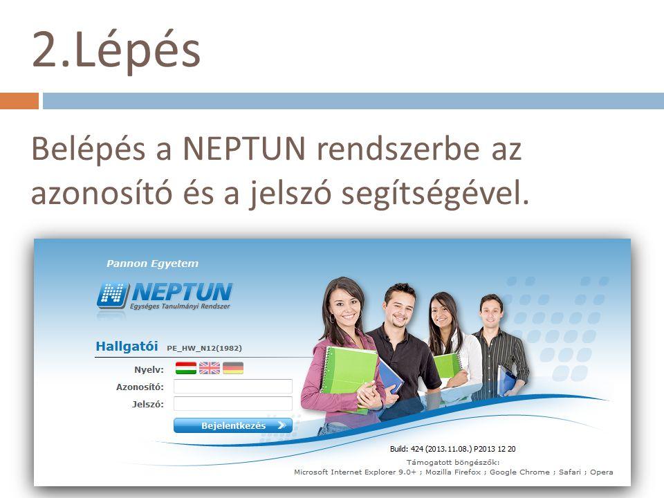 2.Lépés Belépés a NEPTUN rendszerbe az azonosító és a jelszó segítségével.
