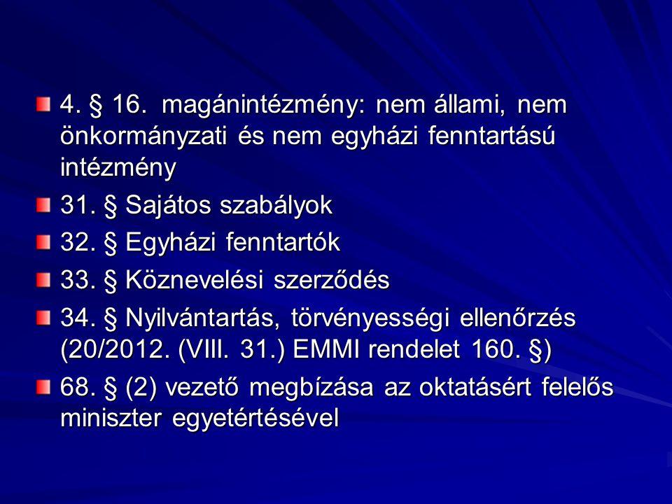 4. § 16. magánintézmény: nem állami, nem önkormányzati és nem egyházi fenntartású intézmény
