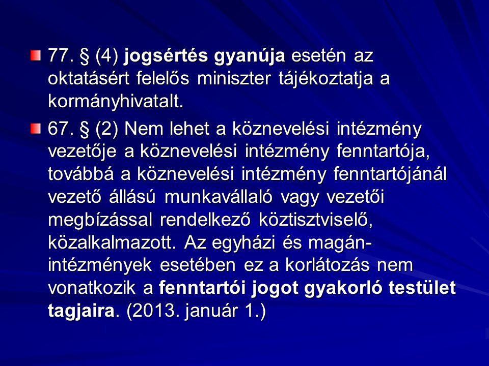 77. § (4) jogsértés gyanúja esetén az oktatásért felelős miniszter tájékoztatja a kormányhivatalt.