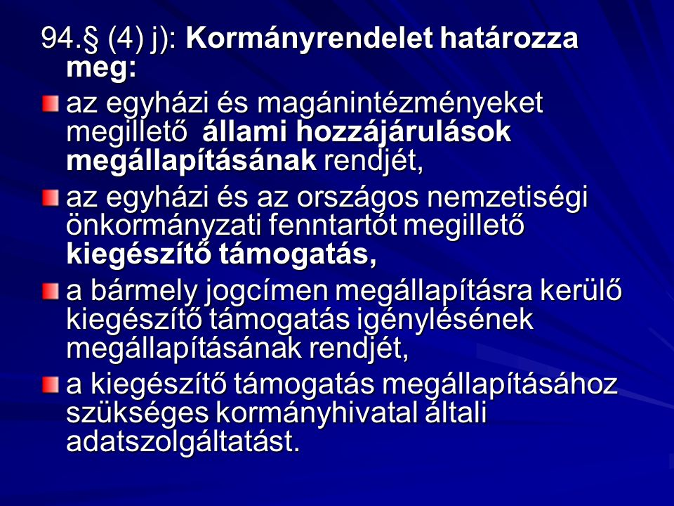 94.§ (4) j): Kormányrendelet határozza meg: