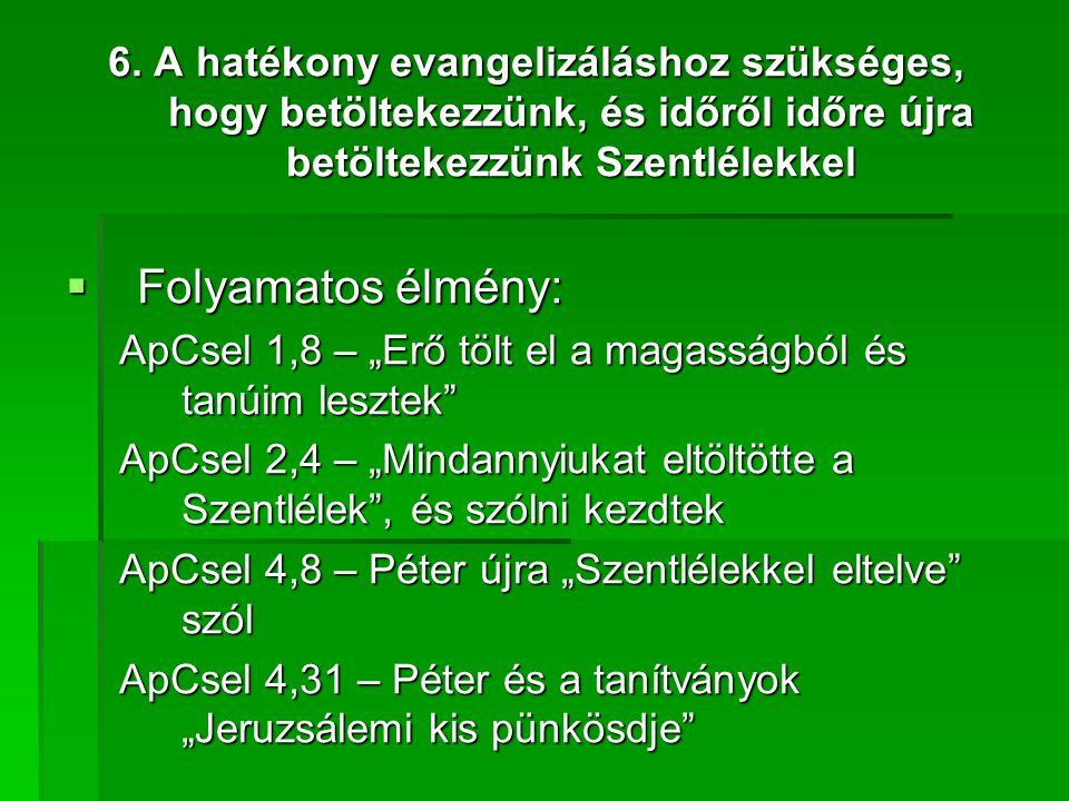 6. A hatékony evangelizáláshoz szükséges, hogy betöltekezzünk, és időről időre újra betöltekezzünk Szentlélekkel