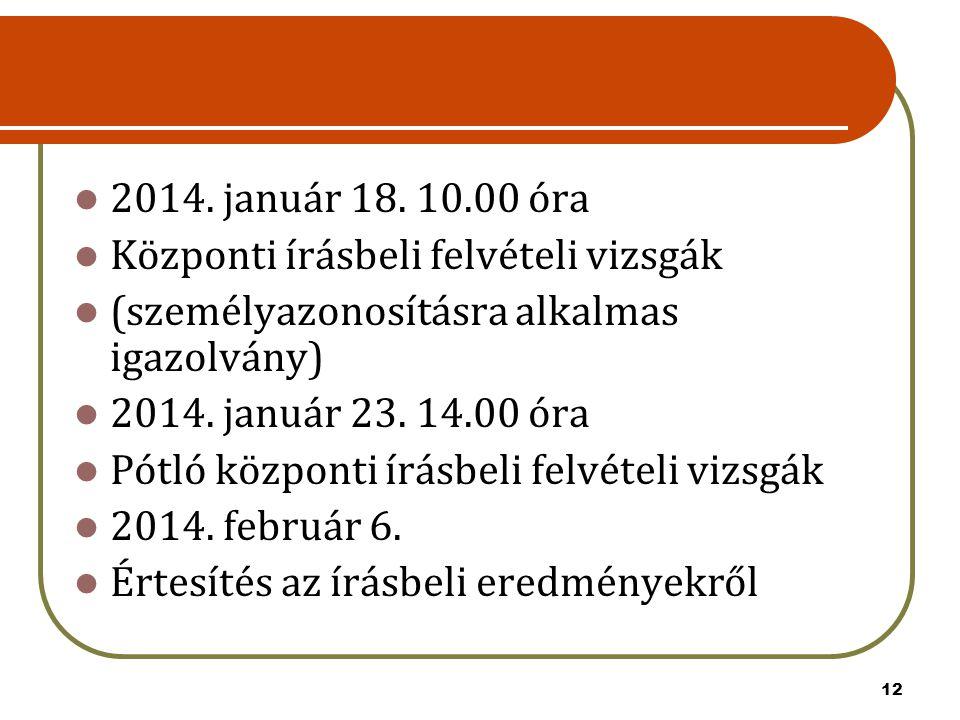 2014. január 18. 10.00 óra Központi írásbeli felvételi vizsgák. (személyazonosításra alkalmas igazolvány)