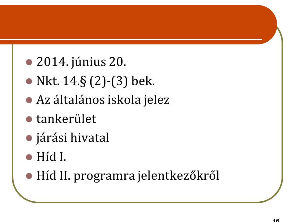 2014. június 20. Nkt. 14.§ (2)-(3) bek. Az általános iskola jelez. tankerület. járási hivatal. Híd I.