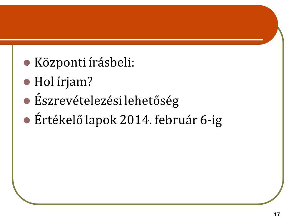 Központi írásbeli: Hol írjam Észrevételezési lehetőség Értékelő lapok 2014. február 6-ig