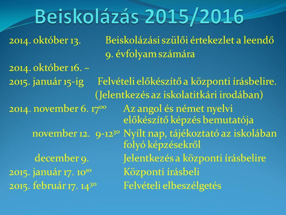 Beiskolázás 2015/2016 2014. október 13. Beiskolázási szülői értekezlet a leendő. 9. évfolyam számára.