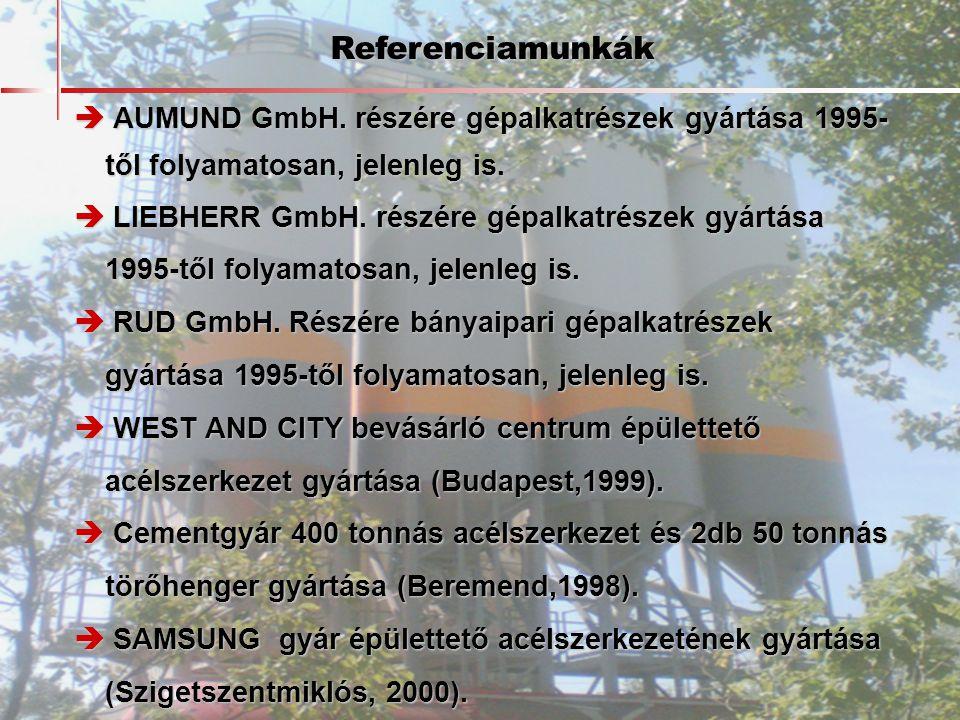 Referenciamunkák  AUMUND GmbH. részére gépalkatrészek gyártása 1995-től folyamatosan, jelenleg is.
