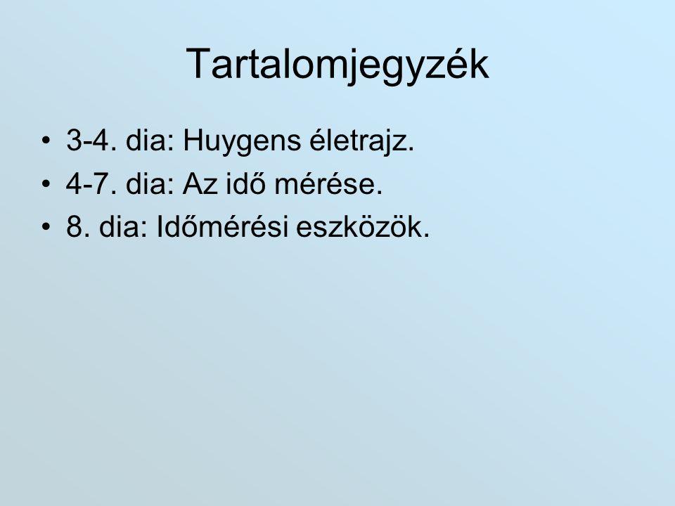 Tartalomjegyzék 3-4. dia: Huygens életrajz. 4-7. dia: Az idő mérése.