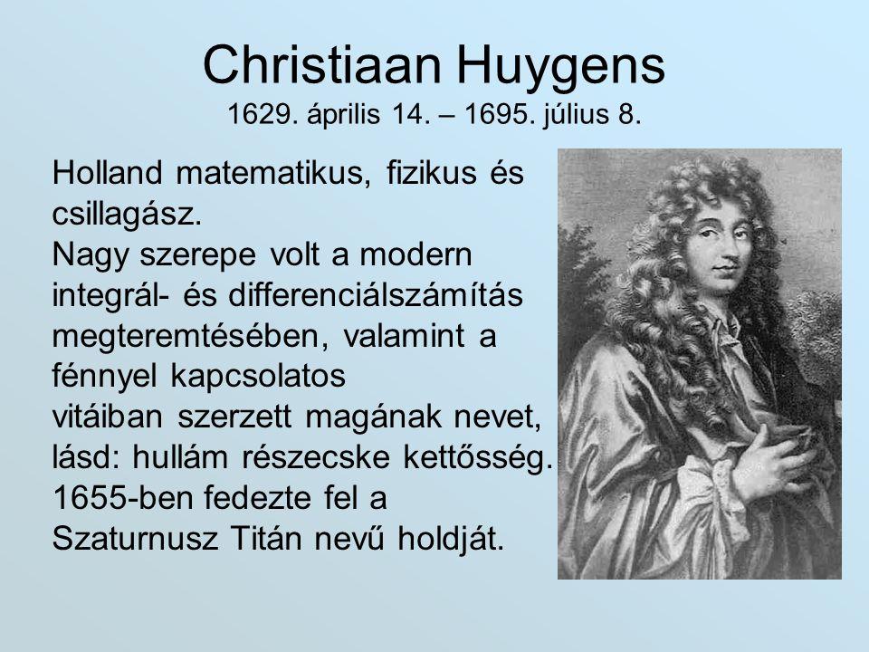 Christiaan Huygens 1629. április 14. – 1695. július 8.