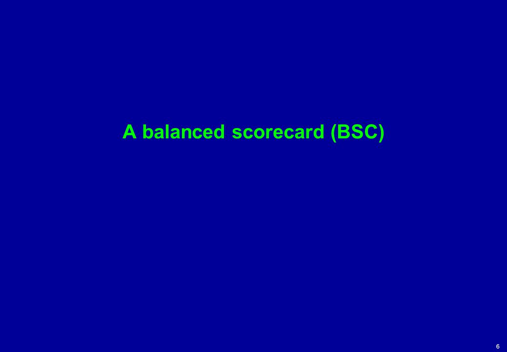 A balanced scorecard (BSC)