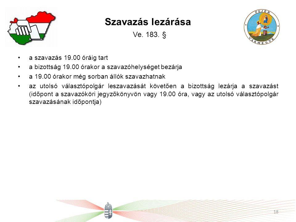 Szavazás lezárása Ve. 183. § a szavazás 19.00 óráig tart