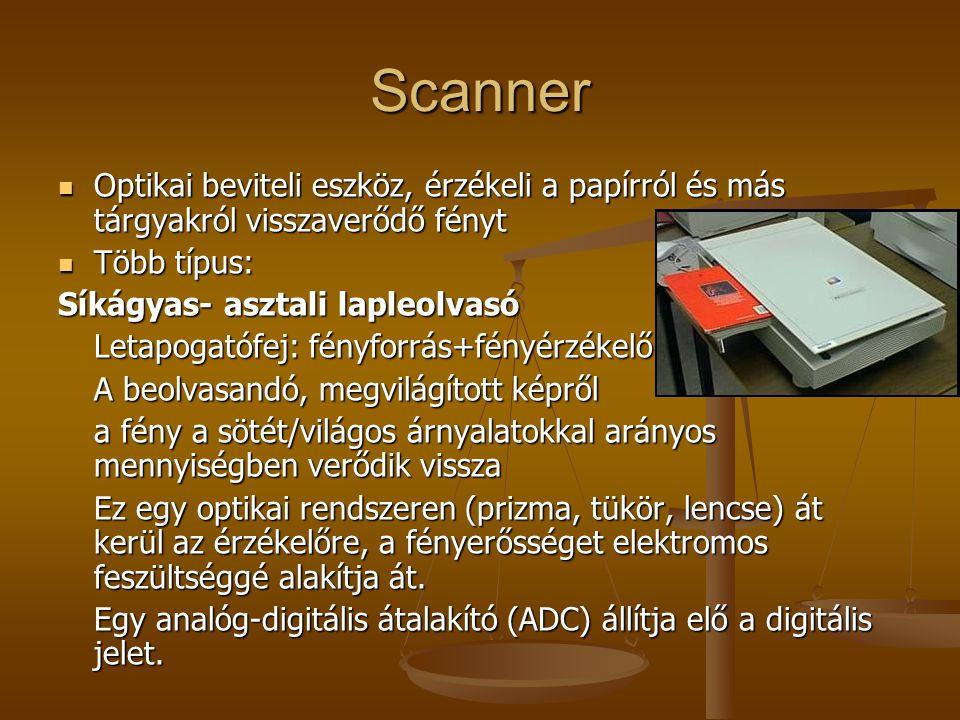Scanner Optikai beviteli eszköz, érzékeli a papírról és más tárgyakról visszaverődő fényt. Több típus: