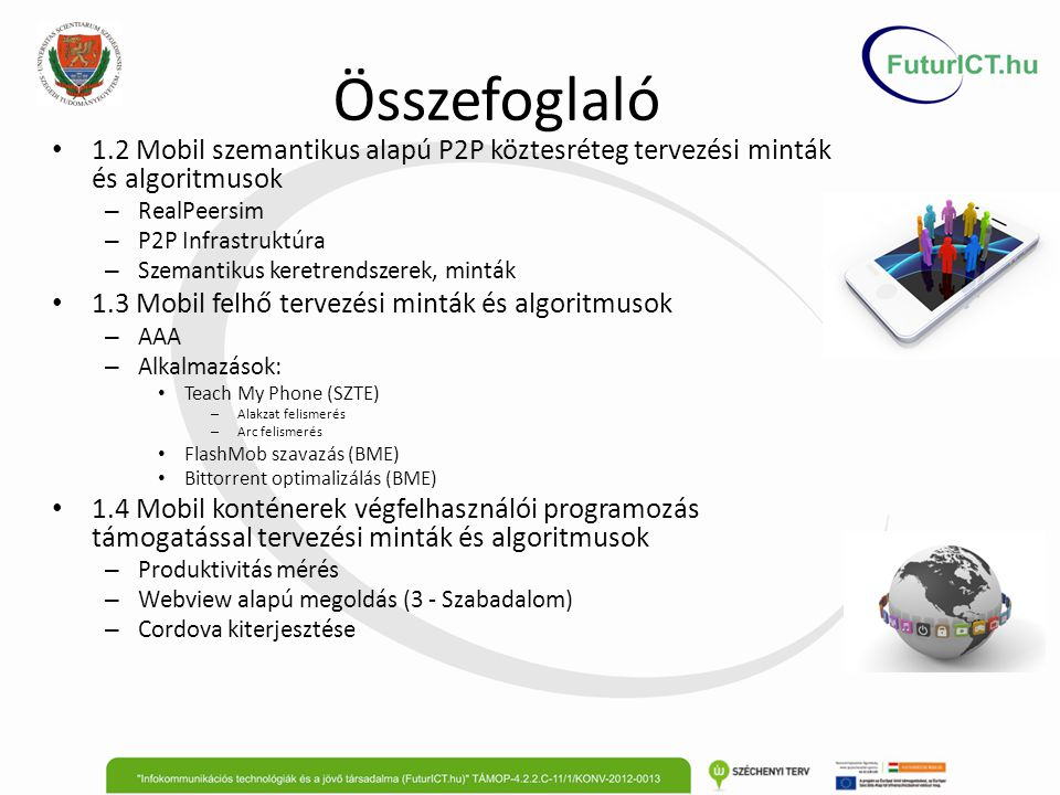 Összefoglaló 1.2 Mobil szemantikus alapú P2P köztesréteg tervezési minták és algoritmusok. RealPeersim.
