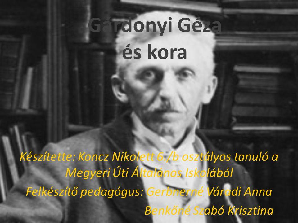 Gárdonyi Géza és kora Készítette: Koncz Nikolett 6./b osztályos tanuló a Megyeri Úti Általános Iskolából.