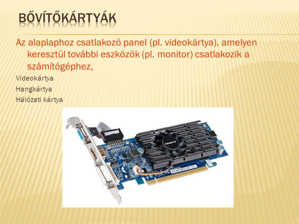 BŐVÍTŐKÁRTYÁK Az alaplaphoz csatlakozó panel (pl. videokártya), amelyen keresztül további eszközök (pl. monitor) csatlakozik a számítógéphez,