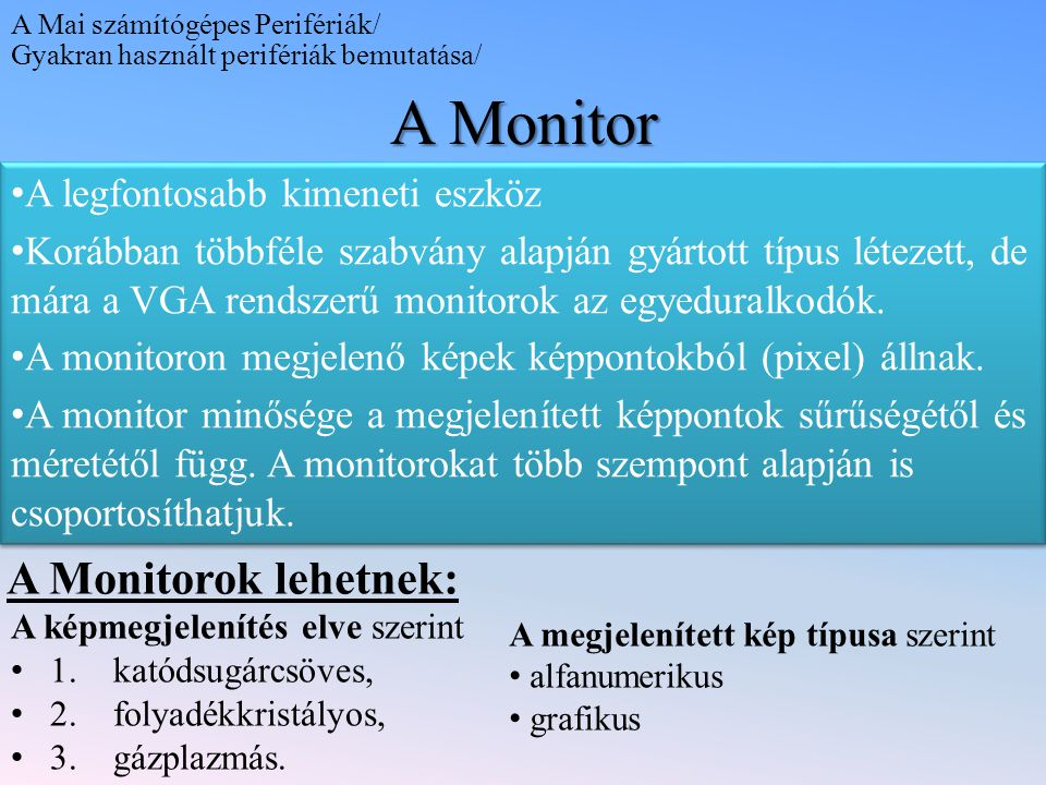 A Monitor A Monitorok lehetnek: A legfontosabb kimeneti eszköz