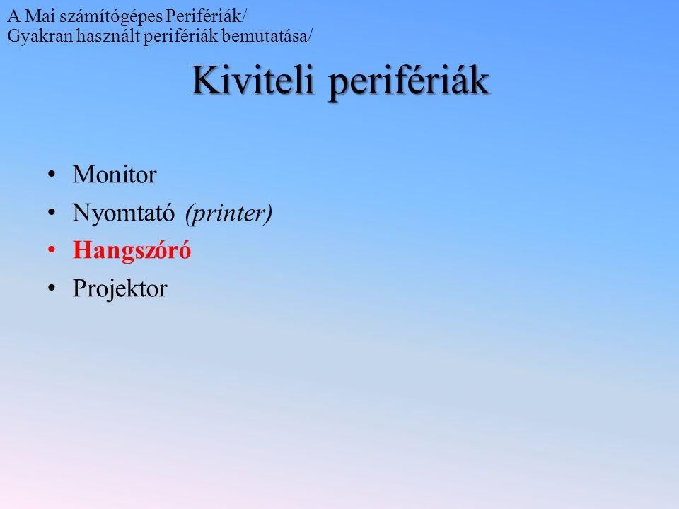 Kiviteli perifériák Monitor Nyomtató (printer) Hangszóró Projektor
