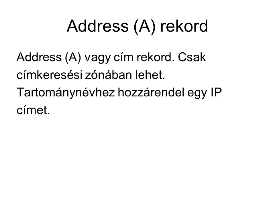 Address (A) rekord Address (A) vagy cím rekord. Csak