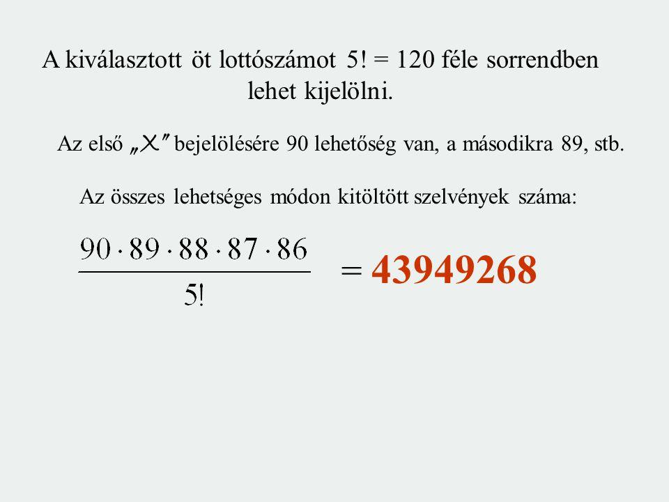 A kiválasztott öt lottószámot 5! = 120 féle sorrendben lehet kijelölni.