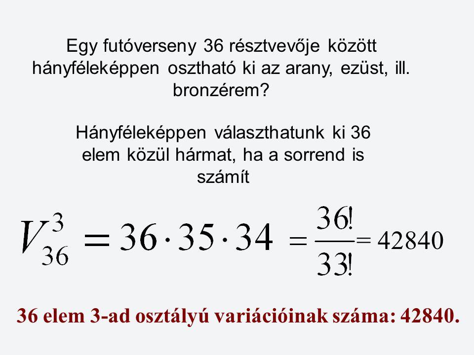 = 42840 36 elem 3-ad osztályú variációinak száma: 42840.