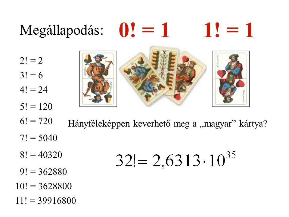 0! = 1 1! = 1 Megállapodás: 2! = 2 3! = 6 4! = 24 5! = 120 6! = 720